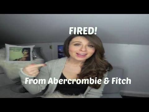 I got FIRED from Abercrombie & Fitch