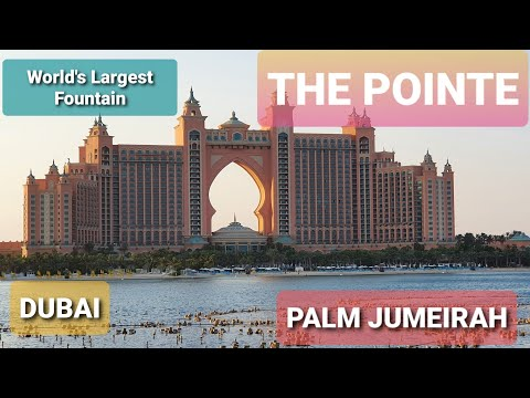 THE POINTE | PALM JUMEIRAH | DUBAI | THE WORLD'S LARGEST FOUNTAIN