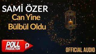 Sami Özer - Can Yine Bülbül Oldu ( Official Audio )