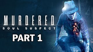 Murdered: Soul Suspect Walkthrough Part 1 - The Bell Killer (PS4 Gameplay Commentary)