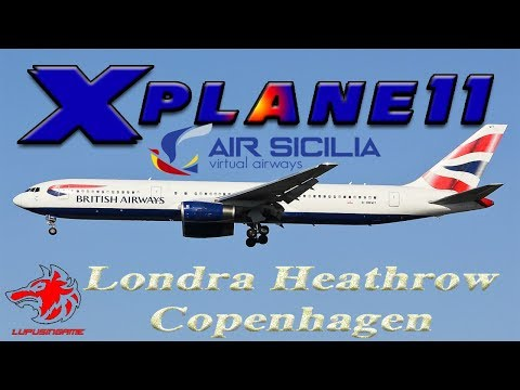 X-plane 11.10 b4 ITA B767 Londra Heathrow Copenhagen Air Sicilia