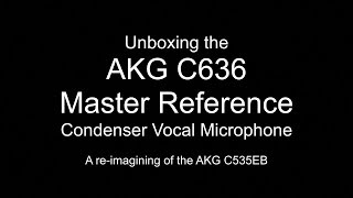 Unboxing the AKG C636 Master Reference Microphone.