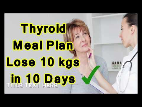 Thyroid Diet Plan : How To Lose Weight Fast 10 kgs in 10 Days - Indian Meal Plan For Weight Loss