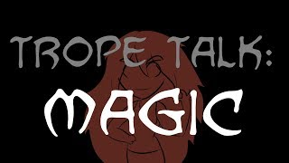 Trope Talk: Magic