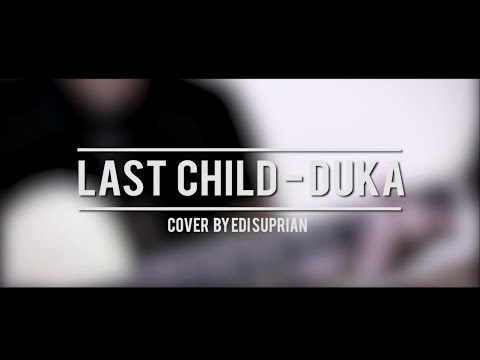 Last Child - DUKA ( Cover by edi suprian ) #lastchildberduka #dukacover