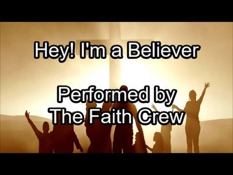 Hey I'm a Believer - The Faith Crew (Lyrics)