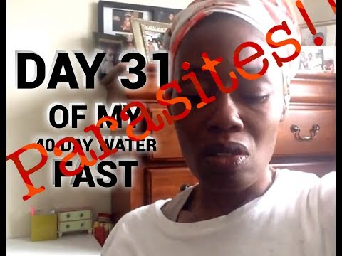 31st day of my 40 day water fast! PARASITES Warning! Graphic*
