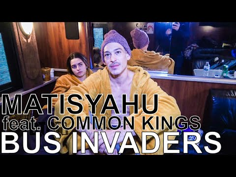 Matisyahu feat. Common Kings - BUS INVADERS Ep. 1253