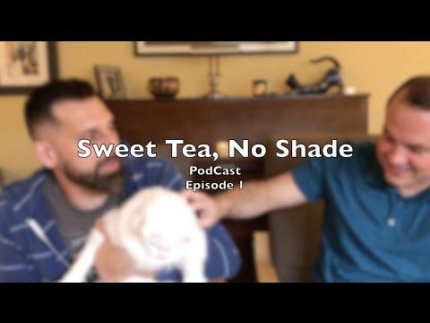 Sweet Tea, No Shade Ep. 1