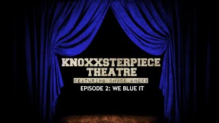 Knoxxsterpiece Theatre Season 2: Episode 2 We Blue It