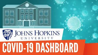John Hopkins University COVID19 Dashboard - The Dashboard the Entire World Is Watching
