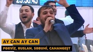 AY CAN AY CAN (Perviz, Ruslan, Sebuhi, Cahangest) Meyxana 2017