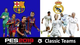 PES 2019 Classic Teams | FC Barcelona 2004-2012 vs Real Madrid 1999-2004 | PESUNIVERSE