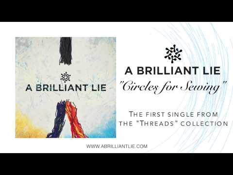 "A Brilliant Lie ""Circles for Sewing"" Single Pre-Release"