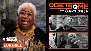 Luenell  |  #GetSome Ep. 153 with Gary Owen