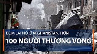 Bom lại nổ ở Afghanistan, hơn 100 người thương vong | VTC1