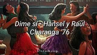 Dime si - Hansel y Raúl, Charanga '76 [Letra]