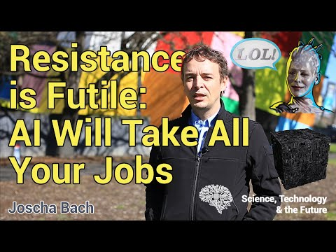 Resistance is Futile: AI will take all your jobs – Joscha Bach