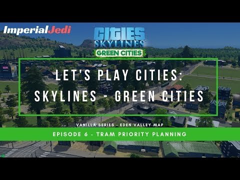 Let's Play Cities: Skylines Green Cities EP6 - Tram Priority Planning