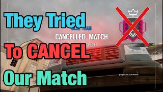 They Tried To CANCEL The Match On US - Rainbow Six Siege