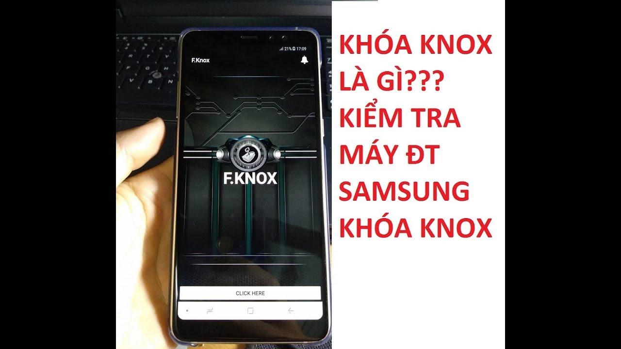 Khóa knox là gì? Cách kiểm tra và gỡ bỏ Samsung bị khóa Knox để tránh mua nhầm.