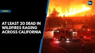 At least nine killed, over 6,700 properties burned down in California wildfires