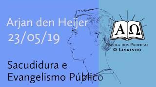 08. Sacudidura e Evangelismo Público   Arjan den Heijer (23/05/19)