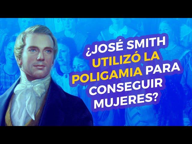 ¿José Smith utilizó la poligamia para conseguir mujeres?