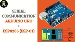 Serial Communication - Arduino UNO and ESP8266 (ESP-01)
