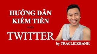 Hướng dẫn kiếm tiền với TWITTER  by Traclickbank - Học Kiếm Tiền Với Clickbank