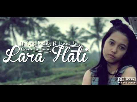 NyOng Indit - Lara Hati ft. Lina, Ltc. (Cover La Luna)
