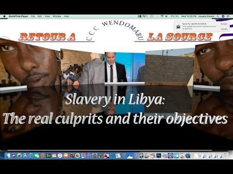 ESLAVAGE EN LIBYE les vrais coupable et leurs objectifs/ slavery in Libya the real culprits and