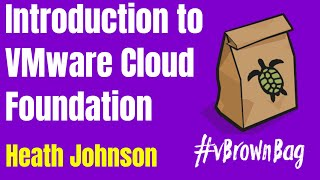 Introduction to VMware Cloud Foundation with Heath Johnson