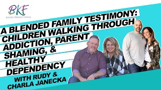 A Blended Family Testimony: Children Walking Through Addiction, Parent Shaming, & Healthy Dependency