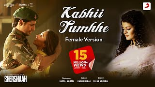 Kabhii Tumhhe – Female Version Official Video | Shershaah| Sidharth – Kiara| Javed - Mohsin| Palak M