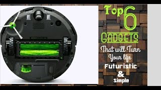 Top 6 Gadgets that will turn your life futuristic  & simple