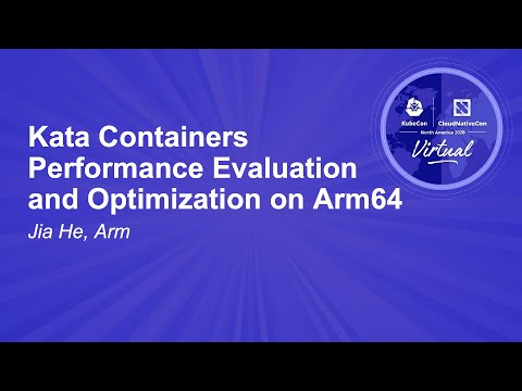 Kata Containers Performance Evaluation and Optimization on Arm64 - Jia He, Arm