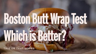 Boston Butt Wrap Test - Which is better?!?