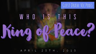 Who is this King of Peace? (Guest Message: Vic Podis) - Part 1 (4/25/2015)