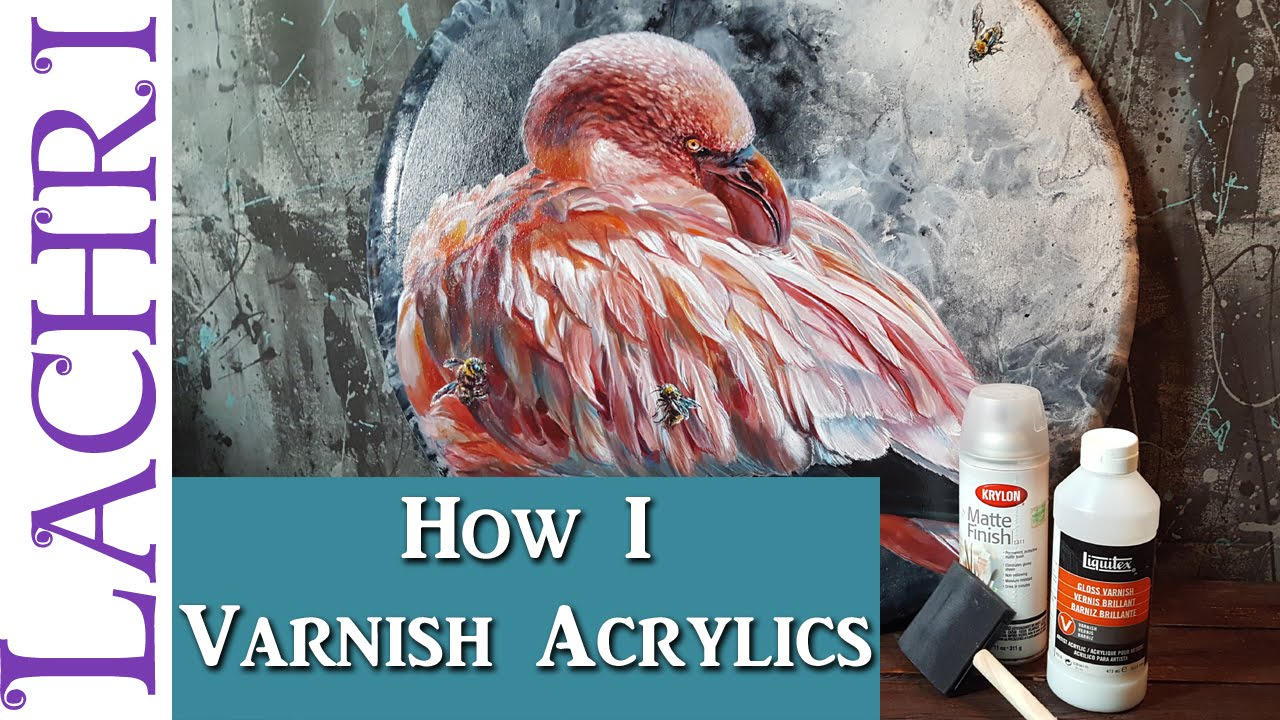 Protect Your Paintings How To Varnish An Acrylic Painting Tips And Techniques W Lachri
