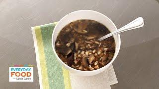 Mushroom Barley Soup - Everyday Food With Sarah Carey