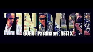 ZINDAGI | Guru Feat. Pardhaan & SETI X | (Official VIdeo) | 2015