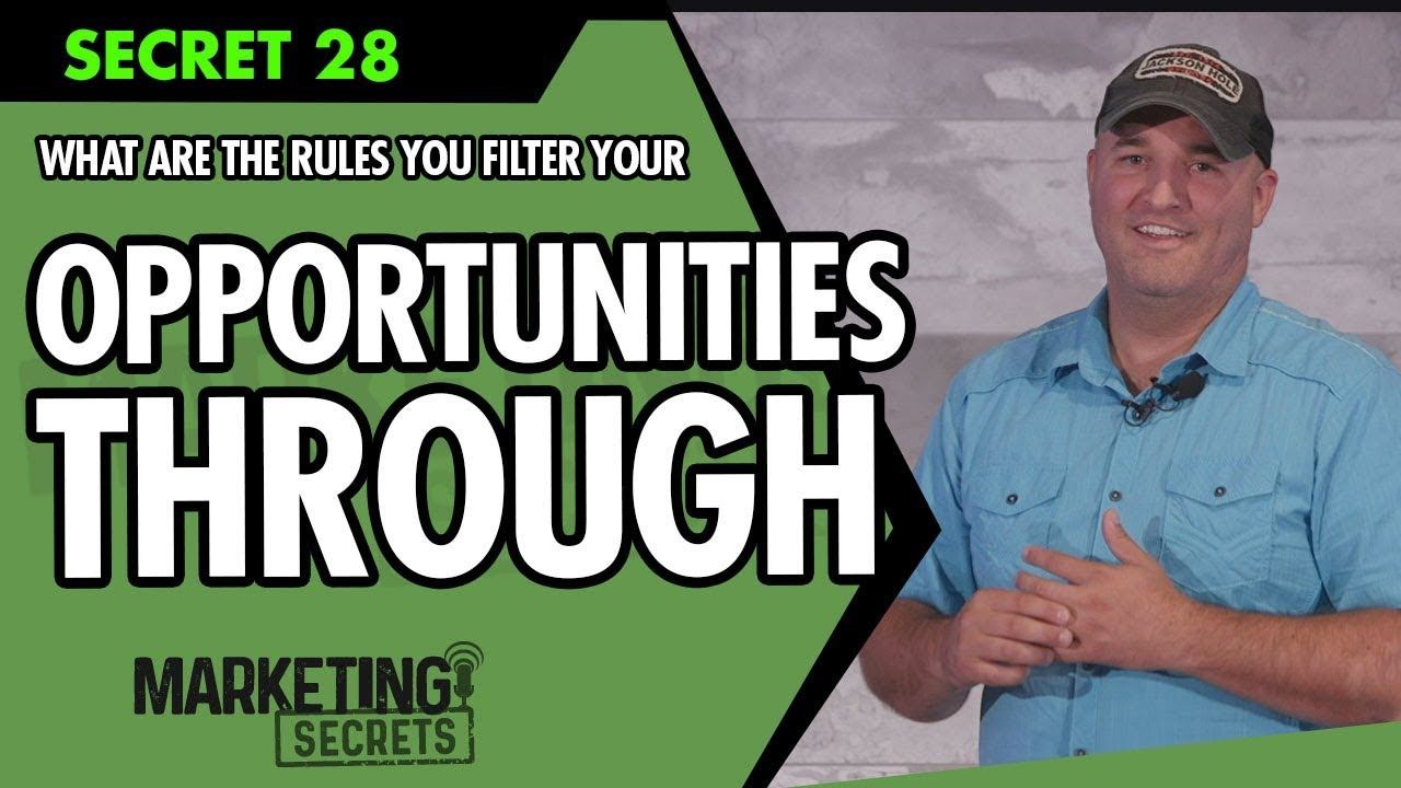 Secret #28: What Are The Rules You Filter Your Opportunities Through?