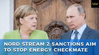 Sanctions on Nord Stream 2, last ditch effort to stop Russian-German energy checkmate