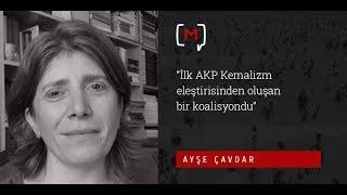 """Ayşe Çavdar: """"İlk AKP Kemalizm eleştirisinden oluşan bir koalisyondu"""""""