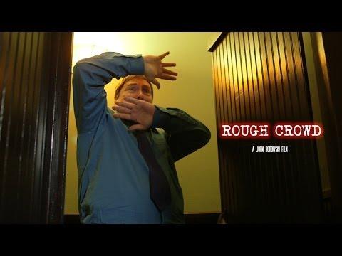 ROUGH CROWD  A Short Film by John Borowski