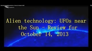 Alien technology: UFOs near the Sun - Review for October 14, 2013