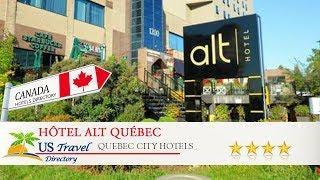 Hôtel Alt Québec - Quebec City Hotels, Canada
