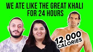 We Ate Like The Great Khali For 24 Hours