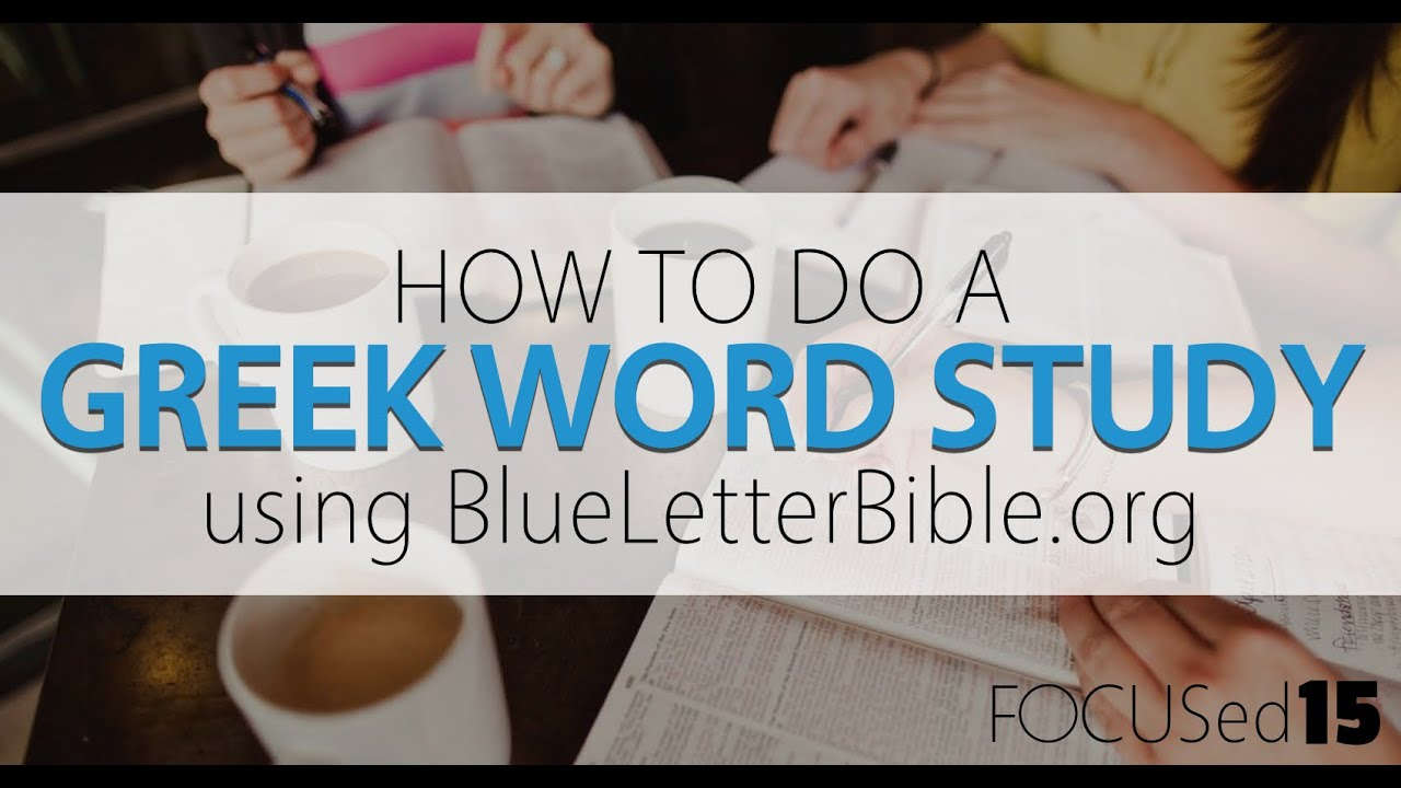 how to use blue letter bible greek word study youtube